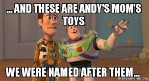Toys Meme - and these are andy s mom s toys we were named after them buzz