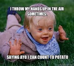 Count To Potato Meme - i throw my hands up in the air sometimes saying ayo i can count