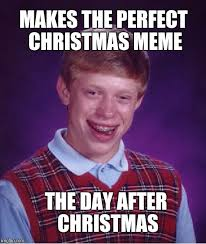 Day After Christmas Meme - bad luck brian memes imgflip