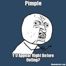 Pimple Meme - pimple create your own meme