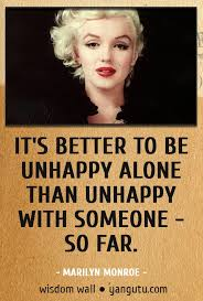 it u0027s better to be unhappy alone than unhappy with someone so far