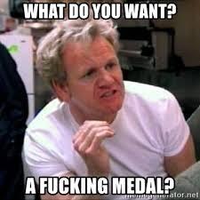 Medal Meme - what do you want a fucking medal gordon ramsay meme generator