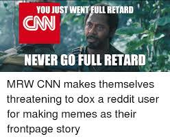 You Never Go Full Retard Meme - 25 best memes about never go full retard meme never go full