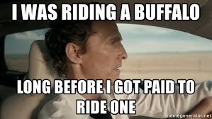 Matthew Mcconaughey Meme - i was riding a buffalo long before i got paid to ride one