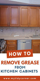 how to clean kitchen wood cabinets for grease how to remove grease from kitchen cabinets easy cleaning