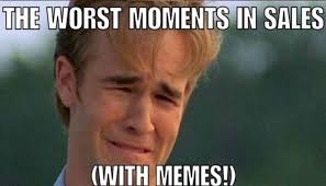 Worst Memes - the worst moments in sales with memes the daily sales