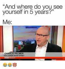 Meme Expert - and where do you see yourself in 5 years me es charlie palmer fifa