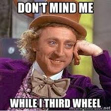 3rd Wheel Meme - don t mind me while i third wheel willy wonka meme generator