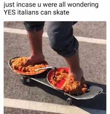 Skate Memes - dopl3r com memes just incase u were all wondering yes italians
