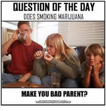 Bad Parent Meme - duestion of the day does smoking marijuana make you bad parent