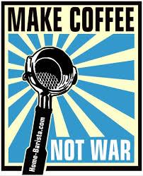 Coffee War make coffee not war poster anyone got a hi res image