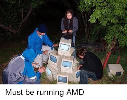 Amd Meme - s must be running amd run meme on sizzle