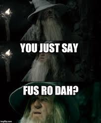 Fus Ro Dah Meme - confused gandalf meme imgflip