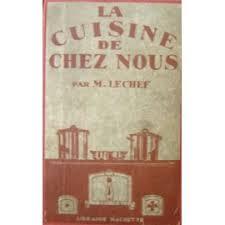livre de cuisine ancien la cuisine de chez nous toutes les recettes de cuisine pratique
