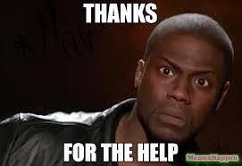The Help Meme - thanks for the help meme kevin hart the hell 61796 memeshappen