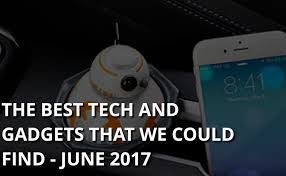 Technology And Gadgets The Coolest Tech And Gadget Gifts That We Could Find June 2017