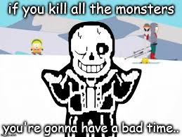 You Re Gonna Have A Bad Time Meme - gonna have a bad time imgflip