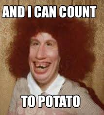 Count To Potato Meme - meme maker and i can count to potato