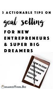 3 tips for setting goals as a new entrepreneur organize your biz