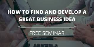 how to find and develop a great business idea greenhorn connect