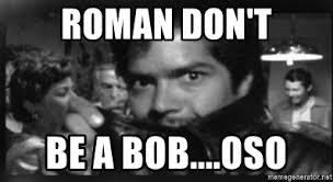 La Bamba Meme - roman don t be a bob oso bob from la bamba meme generator