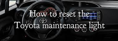 How To Reset Maintenance Light To Reset Toyota Maintenance Light