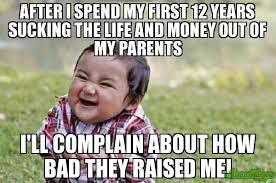 Bad Father Meme - after i spend my first 12 years sucking the life and money out of my