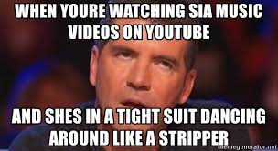 Meme Videos Youtube - when youre watching sia music videos on youtube and shes in a tight