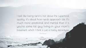 chris hardwick quote u201ci feel like being nerd is not about the