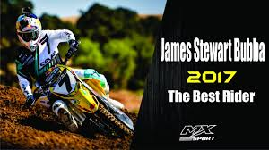 james stewart news motocross james stewart bubba 2017 the best rider youtube
