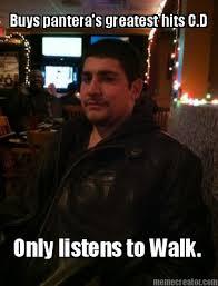 Cd Meme - meme creator buys pantera s greatest hits c d only listens to walk