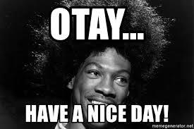 Buckwheat Meme - otay have a nice day eddie murphy buckwheat meme generator