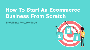 e commerce business how to start an ecommerce business from scratch 2018