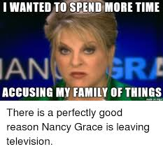 Nancy Grace Meme - i wanted to spend more time accusing my family of things made on
