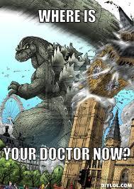 Godzilla Meme - godzilla meme where is your doctor now funny pinterest