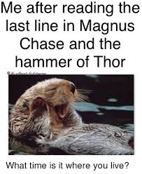 me after reading the last line in magnus chase and the hammer of