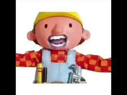 Builder Meme - bob the builder meme youtube