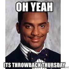 Throwback Thursday Meme - oh yeah its throwback thursday carlton banks meme generator