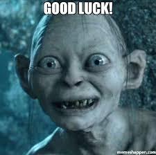 Good Luck Meme - good luck meme gollum 38524 memeshappen