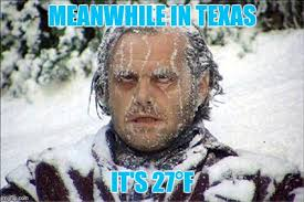 Meanwhile In Texas Meme - meanwhile in texas it s 27皸f
