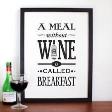 a meal without wine is called breakfast a meal without wine print of lemons
