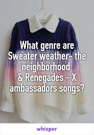 songs like sweater weather genre are sweater weather the neighborhood renegades x