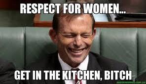 Women Memes - respect for women get in the kitchen bitch laughing abbott