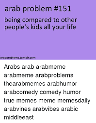 Arab Memes Tumblr - arab problem 151 being compared to other people s kids all your