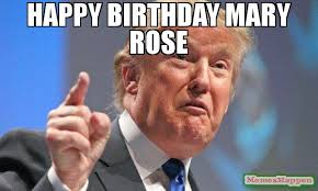Rose Memes - happy birthday mary rose meme donald trump 56083 page 3