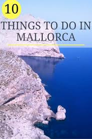 best things to do in top 10 things to do in mallorca mallorca travel guide