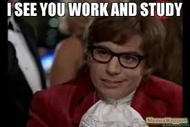 Study Memes - i see you work and study meme dangerously austin powers 54899