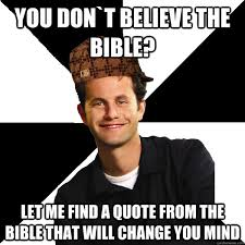 Funny Bible Memes - you don t believe the bible let me find a quote from the bible