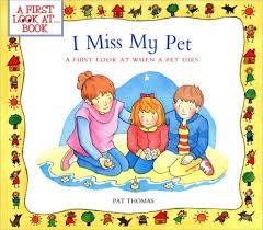when a pet dies i miss my pet a look at when a pet dies by lesley harker