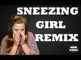 Meme Remix - sneezing girl meme remix youtube